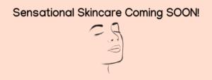 Sensational Skincare Coming soon